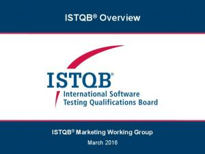 ISTQB Overview. ISTQB Marketing Working Group