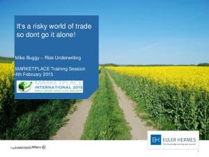 It s a risky world of trade so dont go it alone!