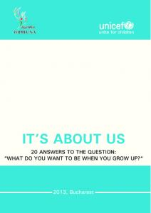 It s about us. IT S ABOUT US 20 answers to the question: What do you want to be when you grow up?