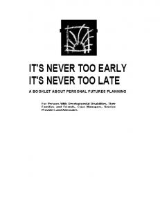 IT'S NEVER TOO EARLY IT'S NEVER TOO LATE A BOOKLET ABOUT PERSONAL FUTURES PLANNING
