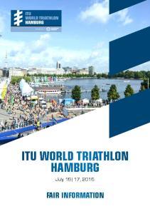ITU WORLD TRIATHLON HAMBURG. July 16 17, 2016 FAIR INFORMATION