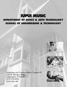 IUPUI MUSIC DEPARTMENT OF MUSIC & ARTS TECHNOLOGY SCHOOL OF ENGINEERING & TECHNOLOGY