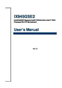 IX945GSE2. User s Manual. Intel 945GSE Supports Intel FCBGA8 45nm Atom N270 Processor Mini-ITX Motherboard. Ver. 1.0