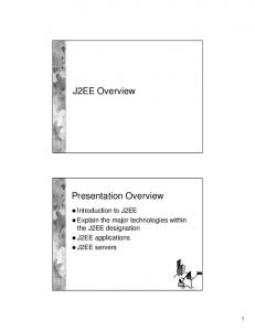 J2EE Overview. Presentation Overview. Introduction to J2EE Explain the major technologies within the J2EE designation J2EE applications J2EE servers