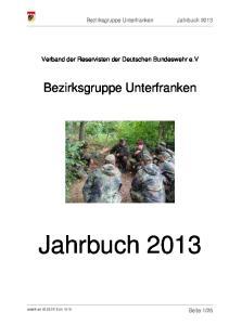 Jahrbuch Bezirksgruppe Unterfranken. Verband der Reservisten der Deutschen Bundeswehr e.v. Bezirksgruppe Unterfranken Jahrbuch 2013