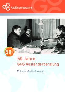 Jahre. 50 Jahre. GGG Ausländerberatung. 50 Jahre erfolgreiche Integration
