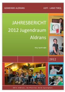 JAHRESBERICHT 2012 Jugendraum Aldrans