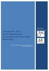 Jahresbericht 2015 Verein Jugendzentrum Ausseerland und Freiraum Bad Mitterndorf