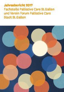 Jahresbericht 2017 Fachstelle Palliative Care St. Gallen und Verein Forum Palliative Care Stadt St. Gallen