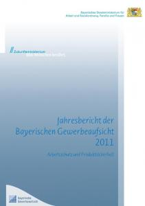 Jahresbericht der Gewerbeaufsicht des Freistaates Bayern 2011