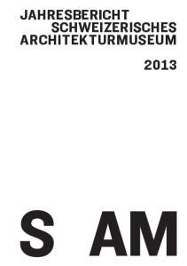 Jahresbericht schweizerisches Architekturmuseum 2013