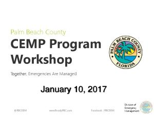 January 10, Palm Beach County CEMP Program Workshop. Together, Emergencies Are Managed. Division of Emergency Management