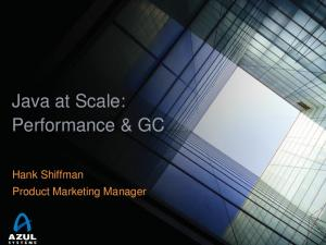 Java at Scale: Performance & GC. Hank Shiffman Product Marketing Manager