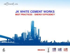 JK WHITE CEMENT WORKS BEST PRACTICES - ENERGY EFFICIENCY