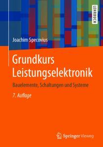 Joachim Specovius. Grundkurs Leistungselektronik Bauelemente, Schaltungen und Systeme 7. Auflage