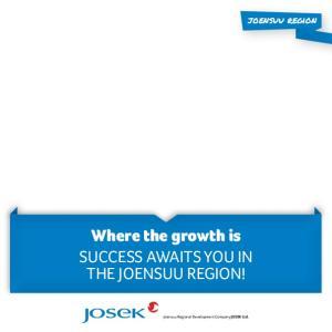 joensuu region Where the growth is SUCCESS AWAITS YOU IN THE JOENSUU REGION! Joensuu Regional Development Company JOSEK Ltd