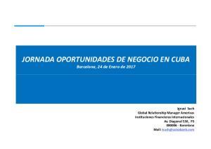 JORNADA OPORTUNIDADES DE NEGOCIO EN CUBA Barcelona, 24 de Enero de 2017