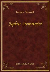 Joseph Conrad. J¹dro ciemno ci