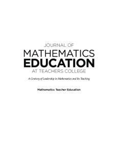 JOURNAL OF MATHEMATICS EDUCATION AT TEACHERS COLLEGE. A Century of Leadership in Mathematics and Its Teaching. Mathematics Teacher Education