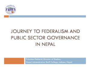JOURNEY TO FEDERALISM AND PUBLIC SECTOR GOVERNANCE IN NEPAL