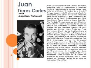 Juan. Torres Cortes. Actor Maquillador Profesional