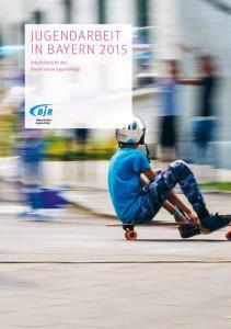 JUGENDARBEIT IN BAYERN Arbeitsbericht des Bayerischen Jugendrings