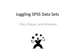 Juggling SPSS Data Sets. Files, Aliases, and Windows