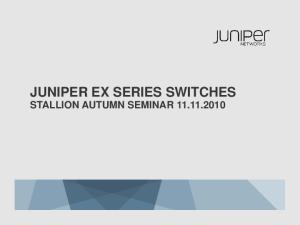 JUNIPER EX SERIES SWITCHES STALLION AUTUMN SEMINAR