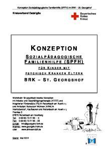K O N Z E P T I O N S O Z I A L P Ä D A G O G I S C H E F A M I L I E N H I L F E ( S P F H ) BRK S T. G E O R G S H O F. Kreisverband Ostallgäu