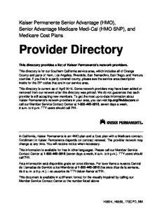 Kaiser Permanente Senior Advantage (HMO), Senior Advantage Medicare Medi-Cal (HMO SNP), and Medicare Cost Plans. Provider Directory