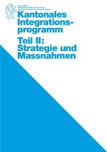 Kantonales Integrationsprogramm. Teil II: Strategie und Massnahmen