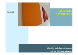 Kapitel 8 ABSTRAKTE DATENTYPEN. Algorithmen & Datenstrukturen Prof. Dr. Wolfgang Schramm