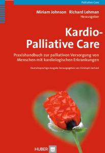 Kardio- Palliative Care Praxishandbuch zur palliativen Versorgung von Menschen mit kardiologischen Erkrankungen