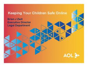 Keeping Your Children Safe Online. Brian J Zwit Executive Director Legal Department
