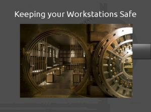 Keeping your Workstations Safe