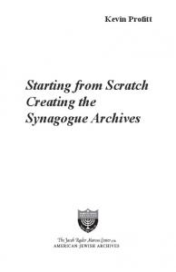Kevin Profitt. Starting from Scratch Creating the Synagogue Archives