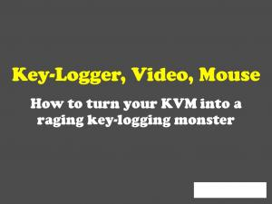 Key-Logger, Video, Mouse. How to turn your KVM into a raging key-logging monster