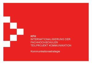 KFH INTERNATIONALISIERUNG DER FACHHOCHSCHULEN TEILPROJEKT KOMMUNIKATION. Kommunikationsstrategie