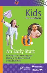 Kids. An Early Start. in motion. to Physical Activity for Babies, Toddlers and Preschoolers
