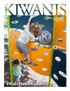 KIWANIS ANNUAL REPORT 1 KIWANIS INTERNATIONAL ANNUAL REPORT #KidsNeedKiwanis