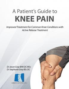 KNEE PAIN. A Patient s Guide to. Improved Treatment for Common Knee Conditions with Active Release Treatment