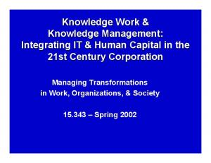 Knowledge Work & Knowledge Management: Integrating IT & Human Capital in the 21st Century Corporation