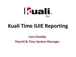 Kuali Time IUIE Reporting. Lora Headdy Payroll & Time System Manager