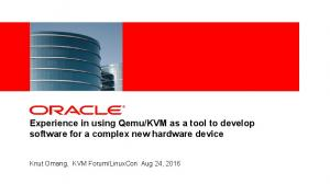 KVM as a tool to develop software for a complex new hardware device