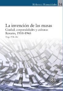 La invención de las masas. Ciudad, corporalidades y culturas Rosario,
