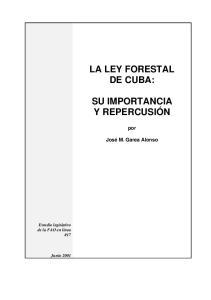 LA LEY FORESTAL DE CUBA: SU IMPORTANCIA Y REPERCUSIÓN. por. José M. Garea Alonso. Estudio legislativo de la FAO en linea #17