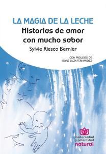 LA MAGIA DE LA LECHE Historias de amor con mucho sabor. Sylvie Riesco Bernier