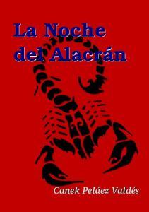 La Noche del Alacrán. Canek Peláez Valdés