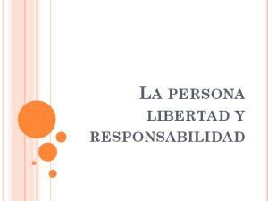 LA PERSONA LIBERTAD Y RESPONSABILIDAD
