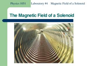 Laboratory #4 Magnetic Field of a Solenoid. The Magnetic Field of a Solenoid